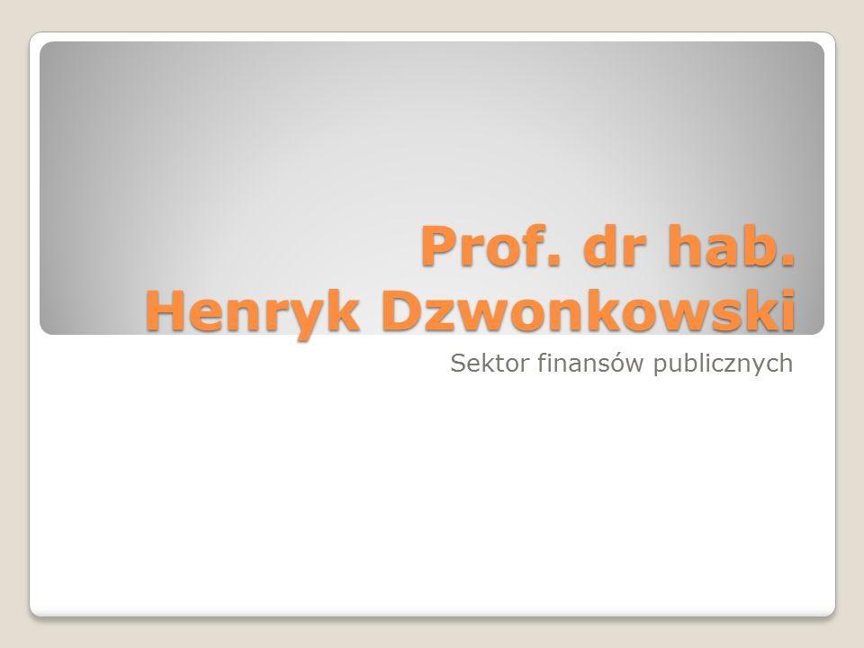 Prof. dr hab. Henryk Dzwonkowski Sektor finansów publicznych