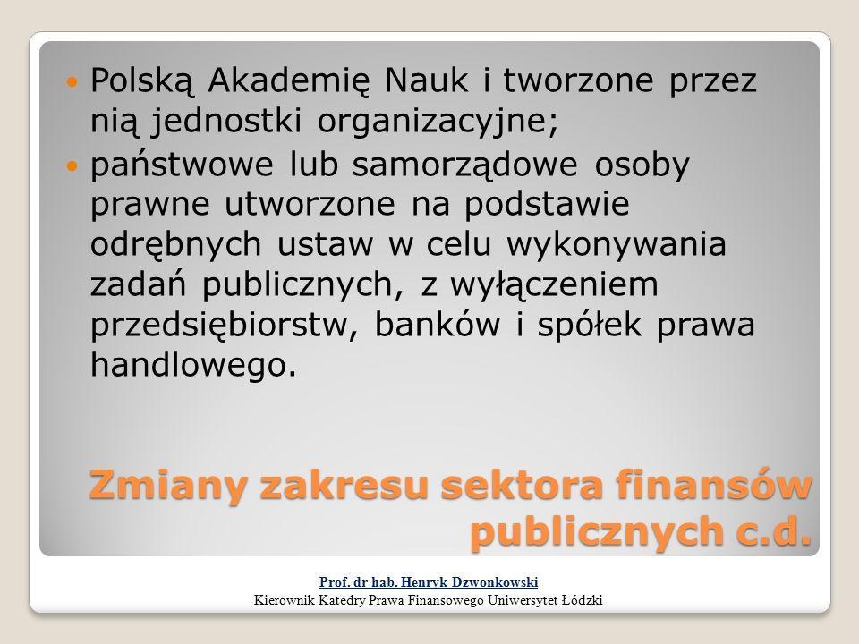 Zmiany zakresu sektora finansów publicznych c.d. Polską Akademię Nauk i tworzone przez nią jednostki organizacyjne; państwowe lub samorządowe osoby pr