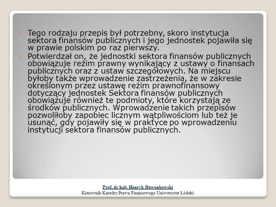 Tego rodzaju przepis był potrzebny, skoro instytucja sektora finansów publicznych i jego jednostek pojawiła się w prawie polskim po raz pierwszy. Potw
