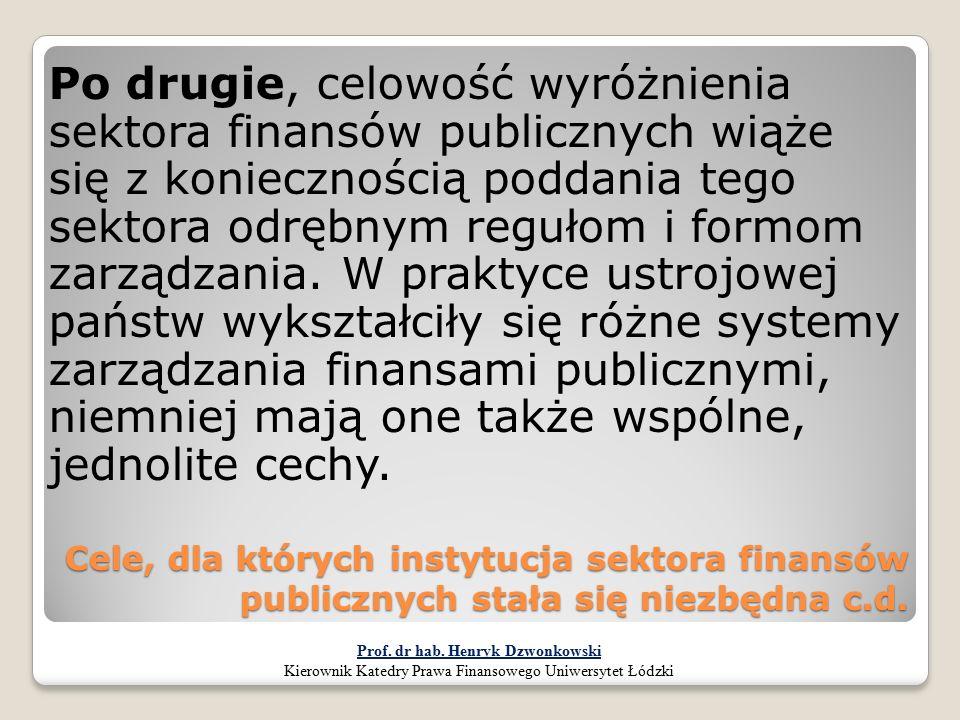 Cele, dla których instytucja sektora finansów publicznych stała się niezbędna c.d. Po drugie, celowość wyróżnienia sektora finansów publicznych wiąże