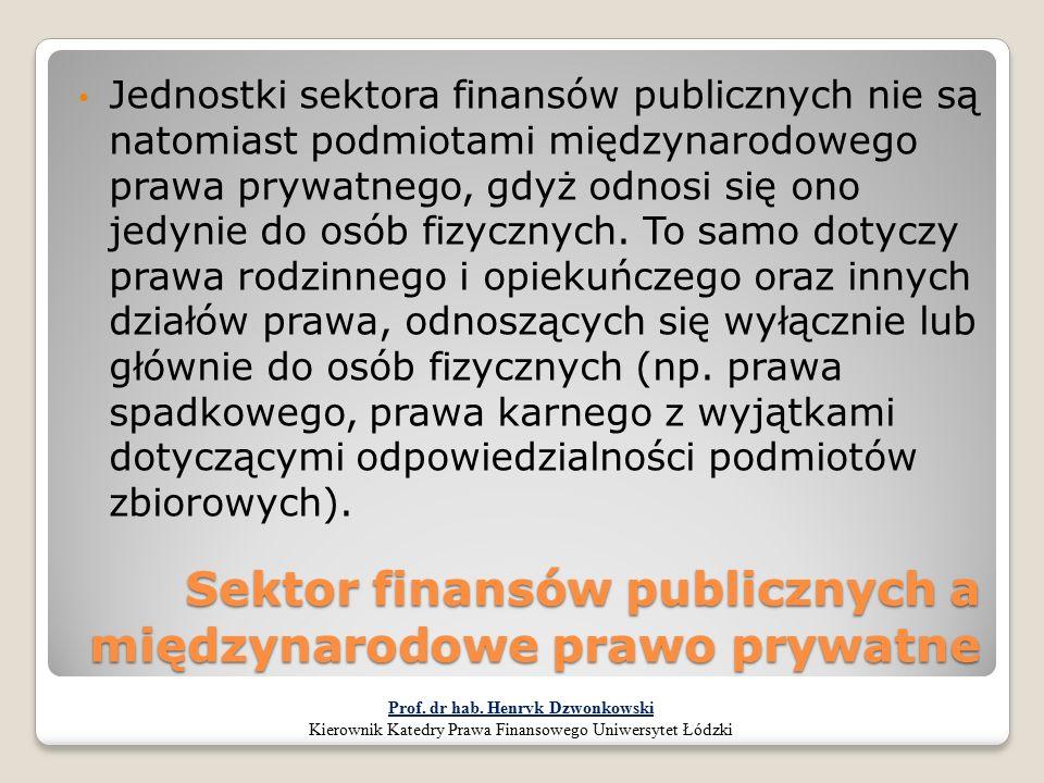 Sektor finansów publicznych a międzynarodowe prawo prywatne Jednostki sektora finansów publicznych nie są natomiast podmiotami międzynarodowego prawa