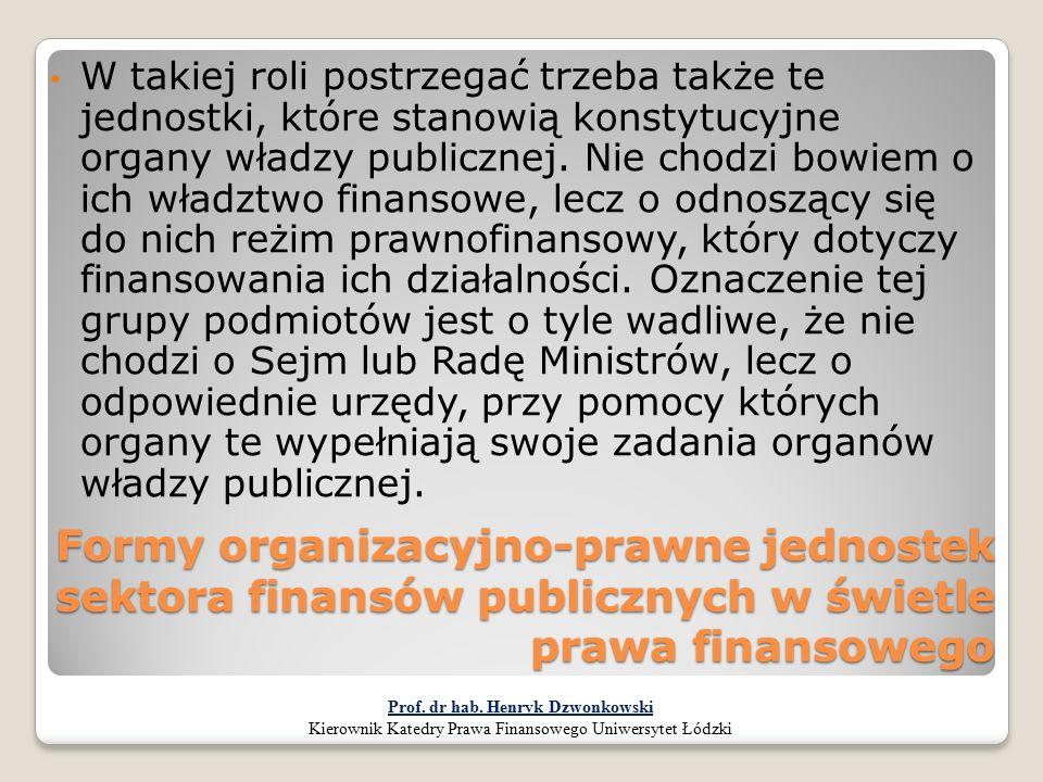 Formy organizacyjno-prawne jednostek sektora finansów publicznych w świetle prawa finansowego W takiej roli postrzegać trzeba także te jednostki, któr