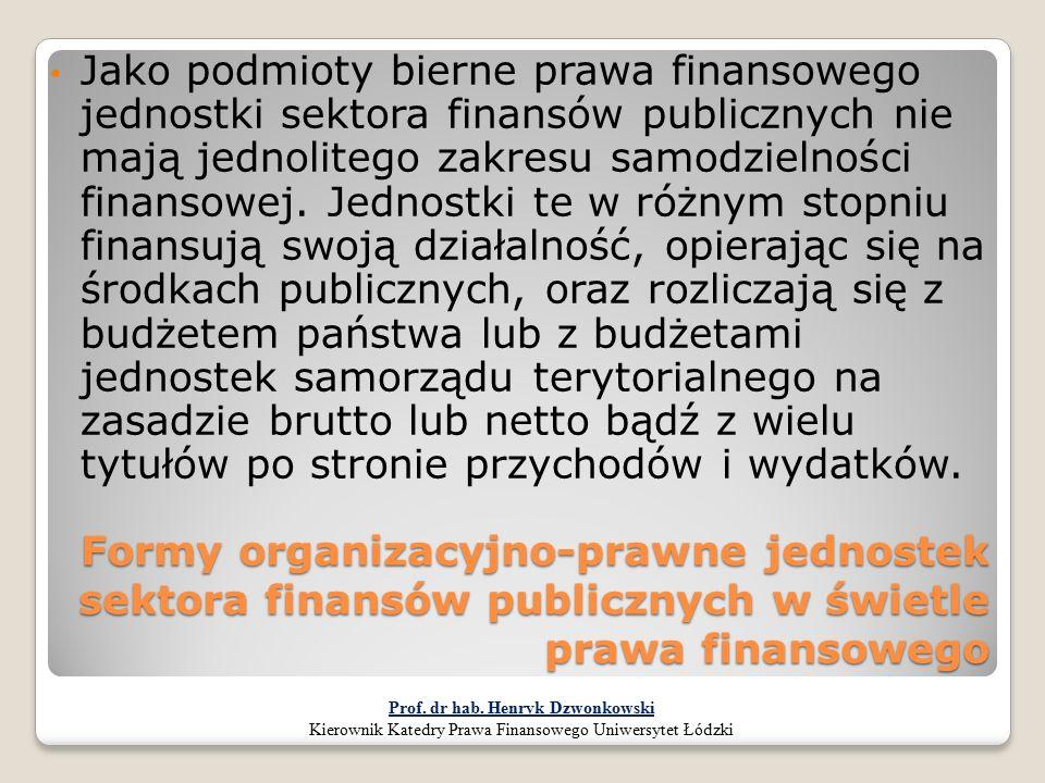 Formy organizacyjno-prawne jednostek sektora finansów publicznych w świetle prawa finansowego Jako podmioty bierne prawa finansowego jednostki sektora
