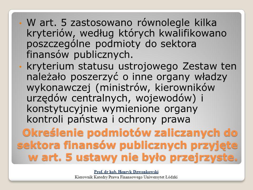 Określenie podmiotów zaliczanych do sektora finansów publicznych przyjęte w art. 5 ustawy nie było przejrzyste. W art. 5 zastosowano równolegle kilka