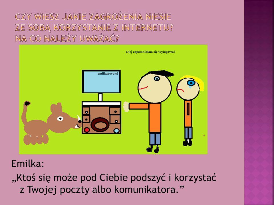 """Emilka: """"Ktoś się może pod Ciebie podszyć i korzystać z Twojej poczty albo komunikatora."""