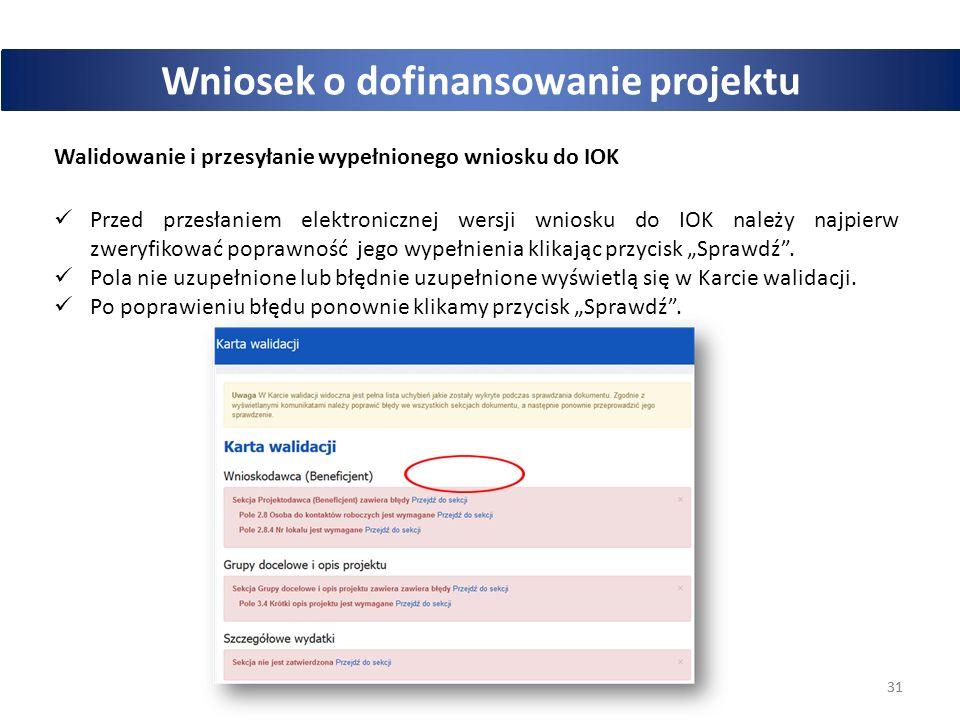 """31 POWER Wniosek o dofinansowanie projektu Walidowanie i przesyłanie wypełnionego wniosku do IOK Przed przesłaniem elektronicznej wersji wniosku do IOK należy najpierw zweryfikować poprawność jego wypełnienia klikając przycisk """"Sprawdź ."""