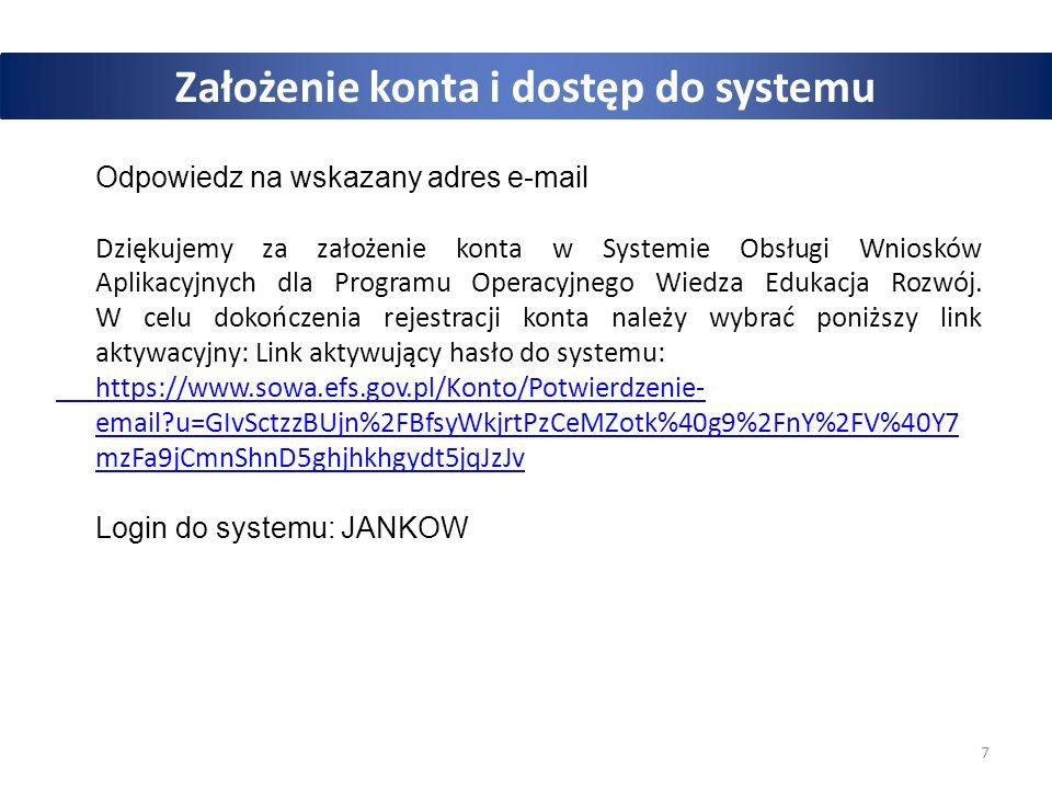 7 Założenie konta i dostęp do systemu Odpowiedz na wskazany adres e-mail Dziękujemy za założenie konta w Systemie Obsługi Wniosków Aplikacyjnych dla Programu Operacyjnego Wiedza Edukacja Rozwój.