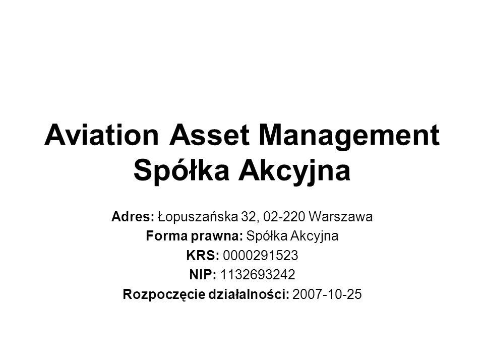 Aviation Asset Management Spółka Akcyjna Adres: Łopuszańska 32, 02-220 Warszawa Forma prawna: Spółka Akcyjna KRS: 0000291523 NIP: 1132693242 Rozpoczęcie działalności: 2007-10-25