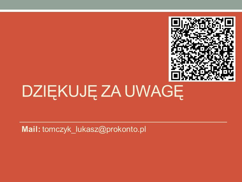 Mail: tomczyk_lukasz@prokonto.pl DZIĘKUJĘ ZA UWAGĘ
