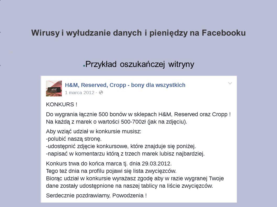 Wirusy i wyłudzanie danych i pieniędzy na Facebooku ● Przykład oszukańczej witryny