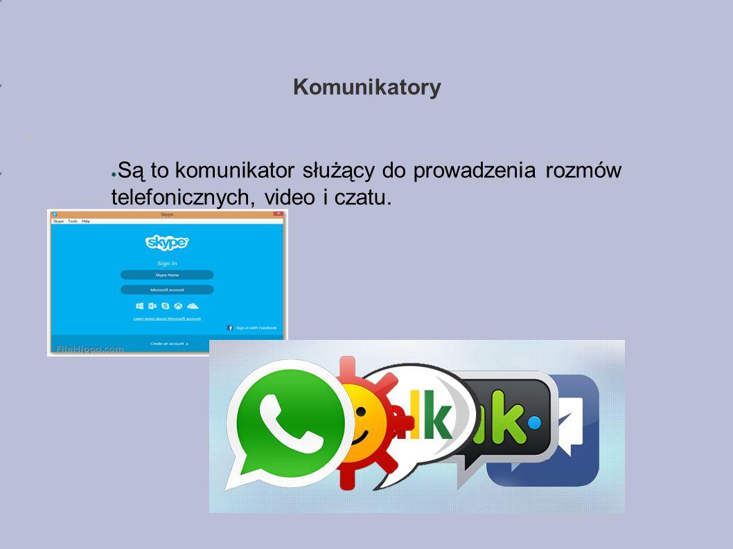 Komunikatory ● Są to komunikator służący do prowadzenia rozmów telefonicznych, video i czatu.