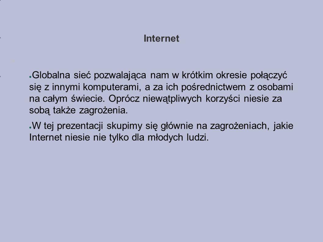 Internet ● Globalna sieć pozwalająca nam w krótkim okresie połączyć się z innymi komputerami, a za ich pośrednictwem z osobami na całym świecie.