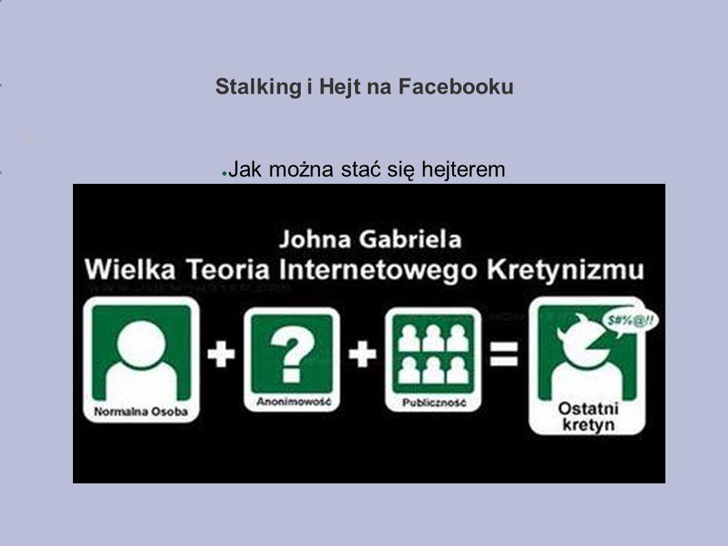Stalking i Hejt na Facebooku ● Jak można stać się hejterem
