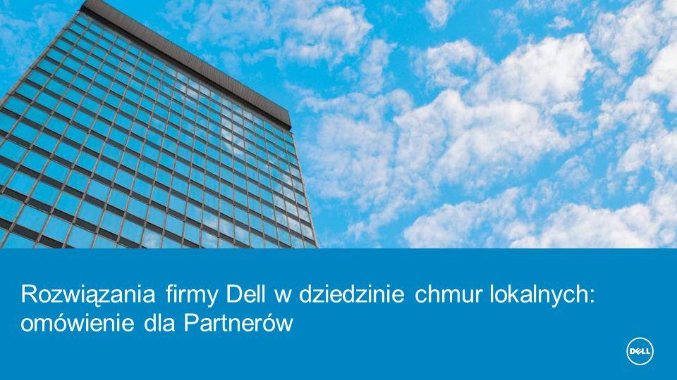 Rozwiązania firmy Dell w dziedzinie chmur lokalnych: omówienie dla Partnerów