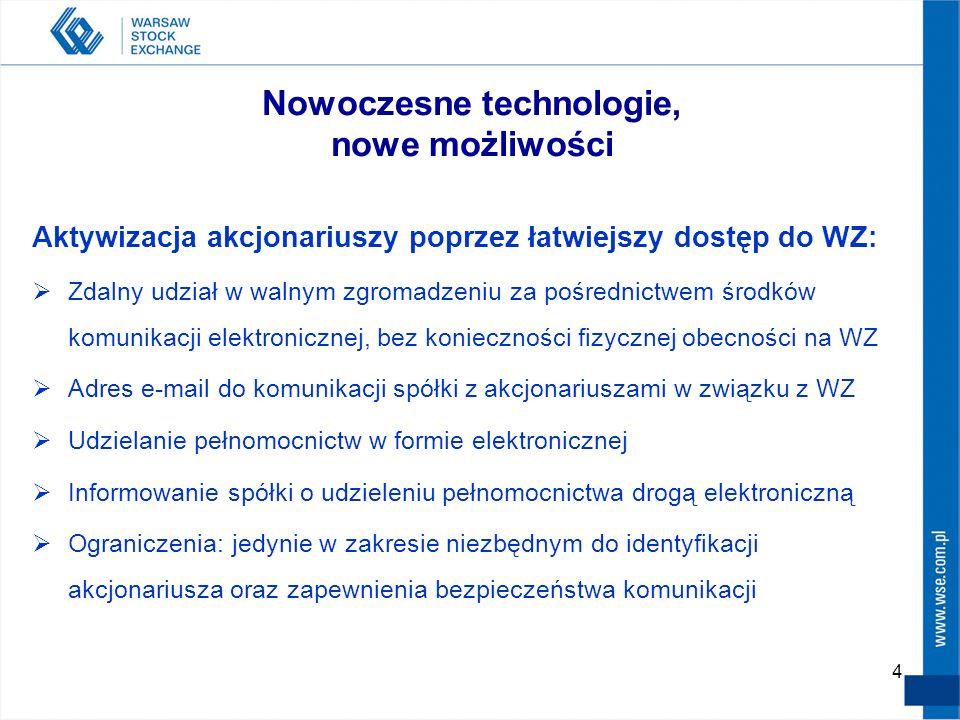 4 Nowoczesne technologie, nowe możliwości Aktywizacja akcjonariuszy poprzez łatwiejszy dostęp do WZ:  Zdalny udział w walnym zgromadzeniu za pośredni
