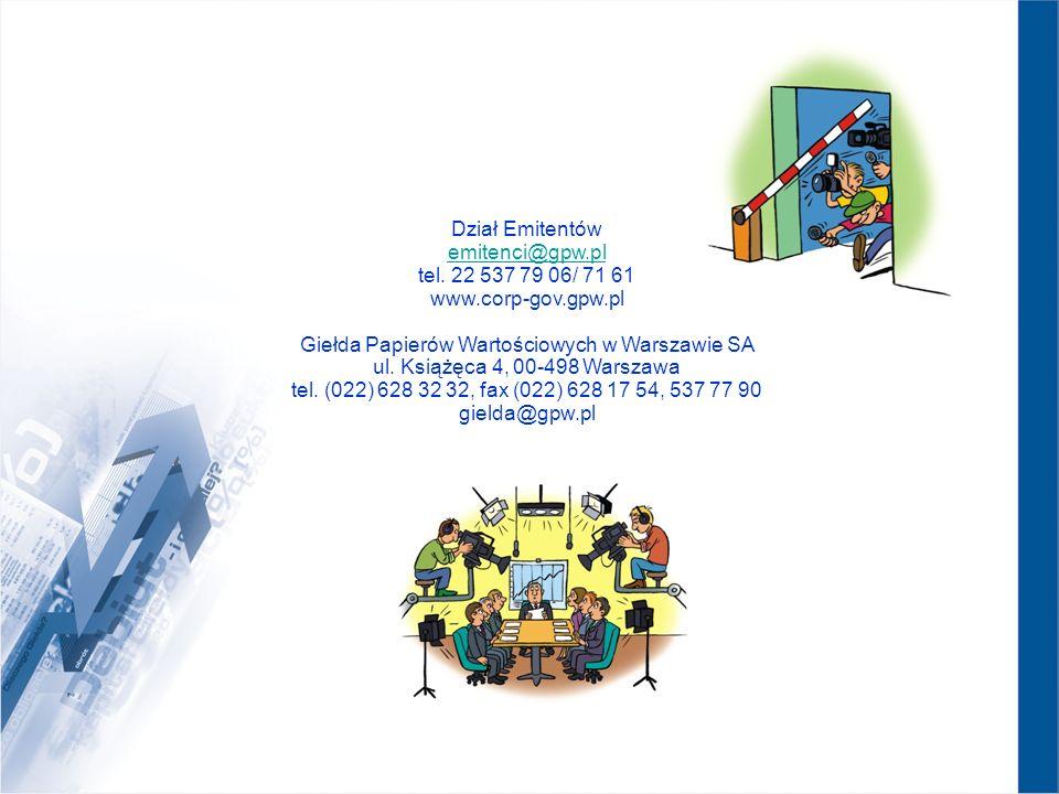 Dział Emitentów emitenci@gpw.pl tel. 22 537 79 06/ 71 61 www.corp-gov.gpw.pl Giełda Papierów Wartościowych w Warszawie SA ul. Książęca 4, 00-498 Warsz