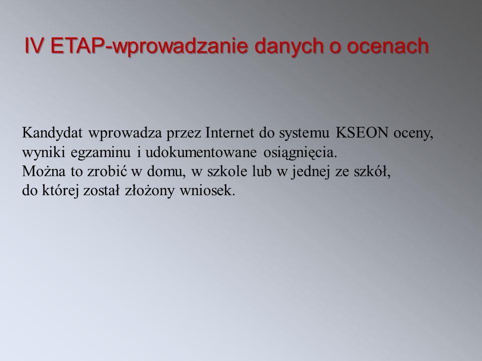 IV ETAP-wprowadzanie danych o ocenach Kandydat wprowadza przez Internet do systemu KSEON oceny, wyniki egzaminu i udokumentowane osiągnięcia. Można to