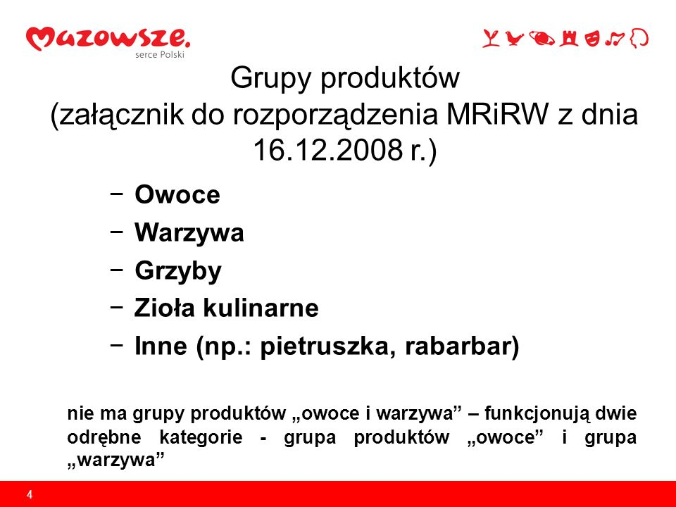 4 Grupy produktów (załącznik do rozporządzenia MRiRW z dnia 16.12.2008 r.) −Owoce −Warzywa −Grzyby −Zioła kulinarne −Inne (np.: pietruszka, rabarbar)