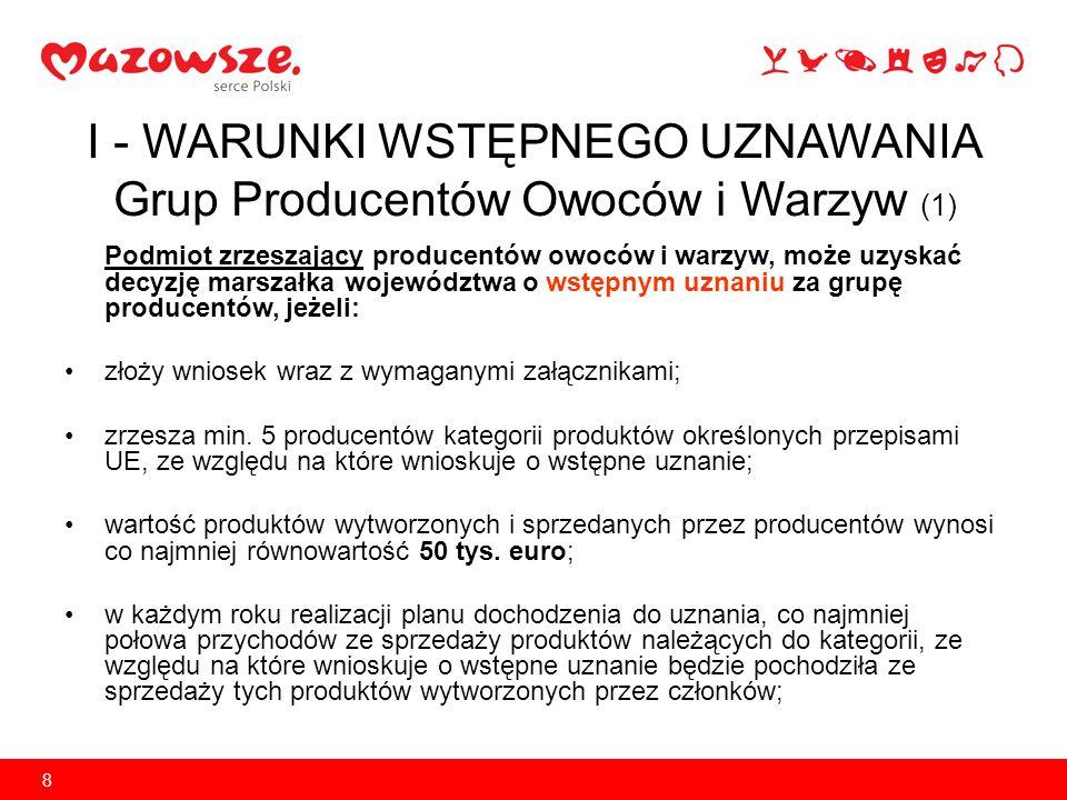 8 I - WARUNKI WSTĘPNEGO UZNAWANIA Grup Producentów Owoców i Warzyw (1) Podmiot zrzeszający producentów owoców i warzyw, może uzyskać decyzję marszałka