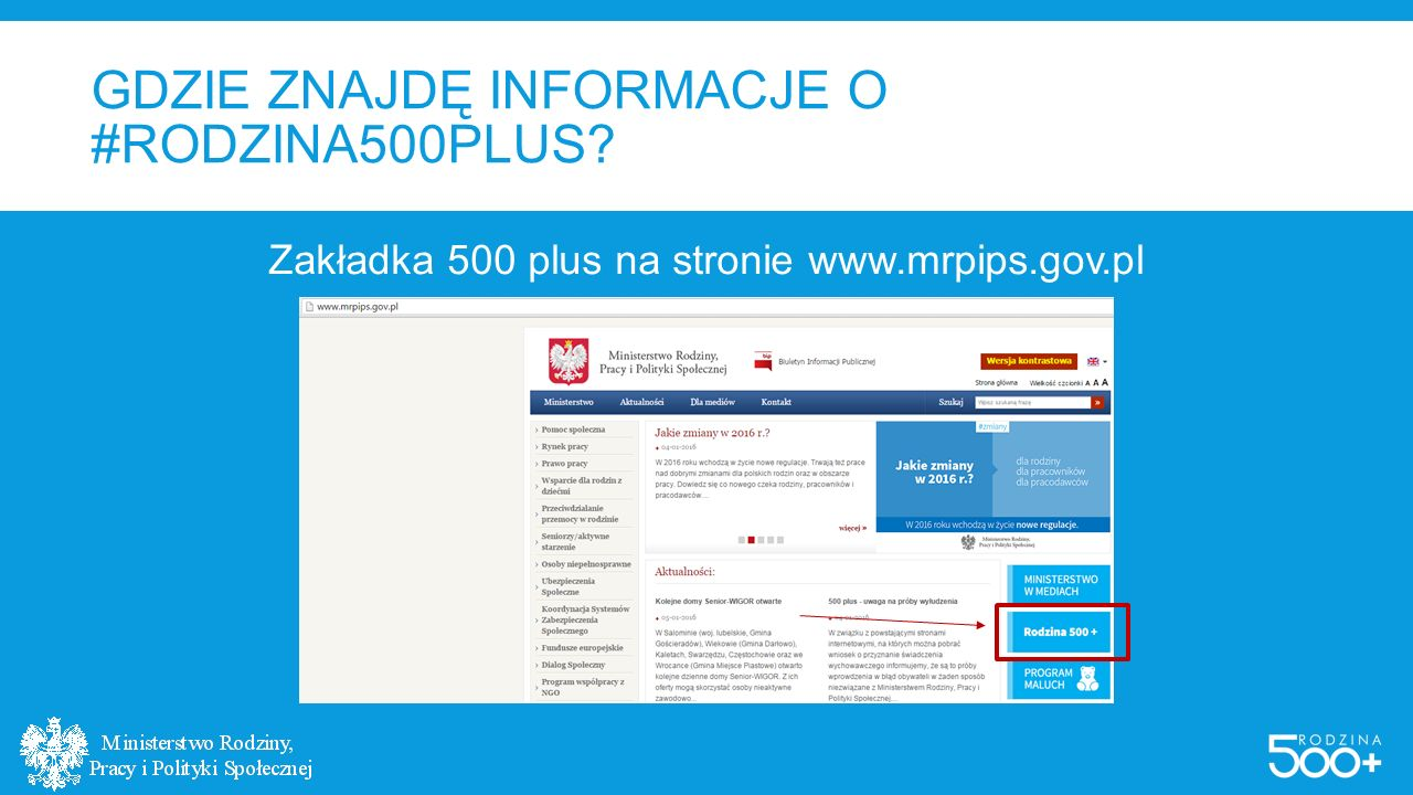 GDZIE ZNAJDĘ INFORMACJE O #RODZINA500PLUS? Zakładka 500 plus na stronie www.mrpips.gov.pl