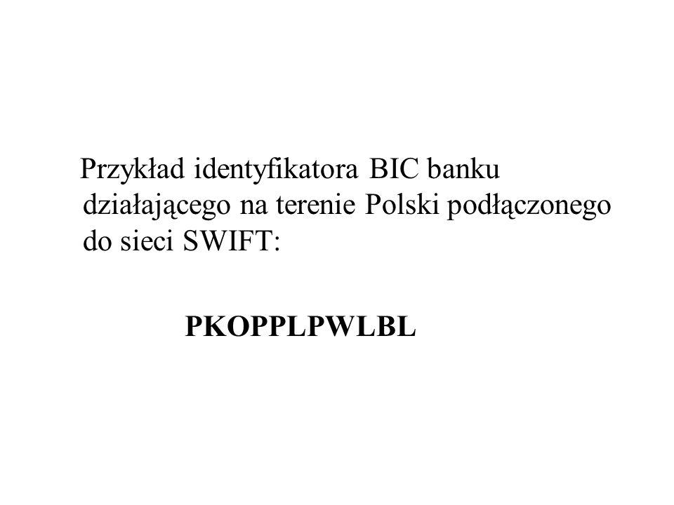 Przykład identyfikatora BIC banku działającego na terenie Polski podłączonego do sieci SWIFT: PKOPPLPWLBL