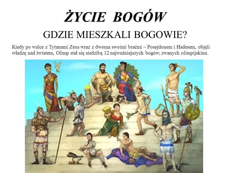 ŻYCIE BOGÓW GDZIE MIESZKALI BOGOWIE? Kiedy po walce z Tytanami Zeus wraz z dwoma swoimi braćmi – Posejdonem i Hadesem, objęli władzę nad światem, Olim