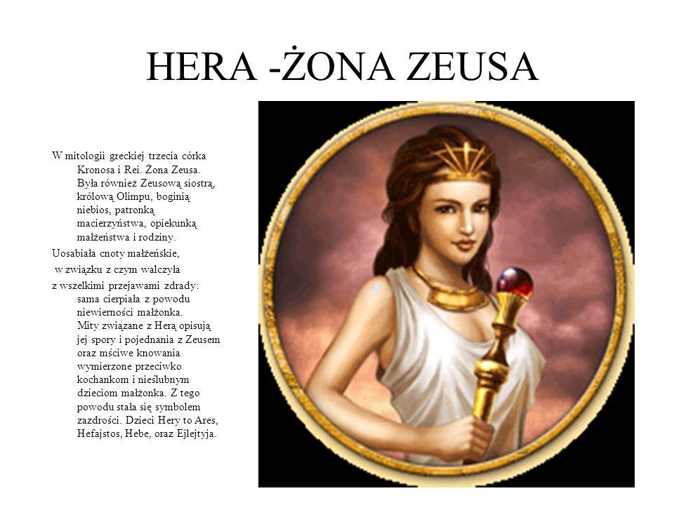 HERA -ŻONA ZEUSA W mitologii greckiej trzecia córka Kronosa i Rei. Żona Zeusa. Była również Zeusową siostrą, królową Olimpu, boginią niebios, patronką