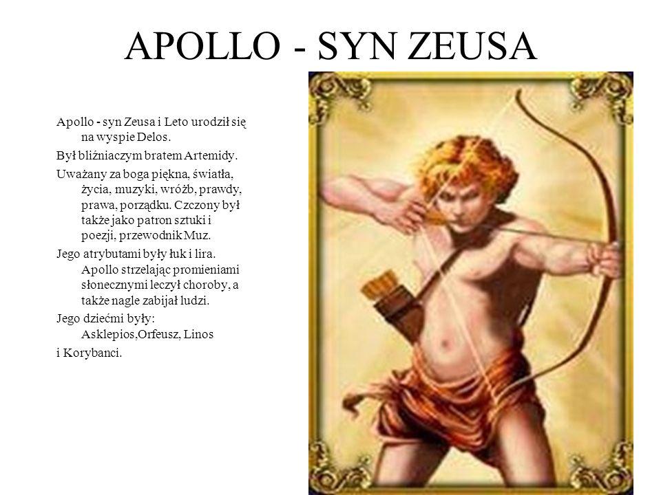 APOLLO - SYN ZEUSA Apollo - syn Zeusa i Leto urodził się na wyspie Delos. Był bliźniaczym bratem Artemidy. Uważany za boga piękna, światła, życia, muz