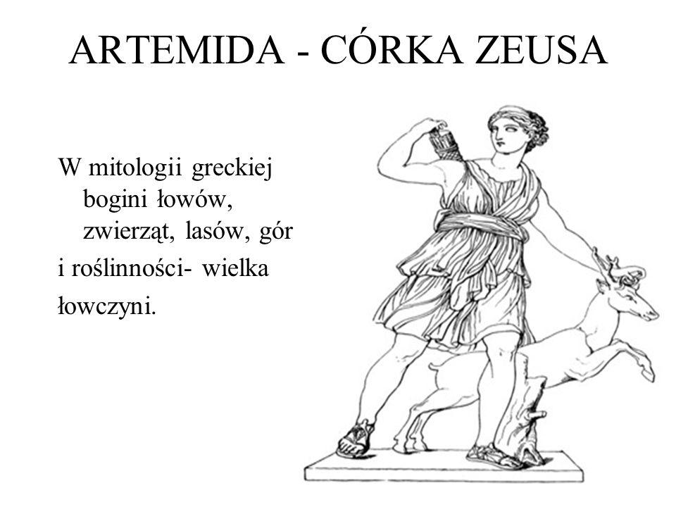 ARTEMIDA - CÓRKA ZEUSA W mitologii greckiej bogini łowów, zwierząt, lasów, gór i roślinności- wielka łowczyni.