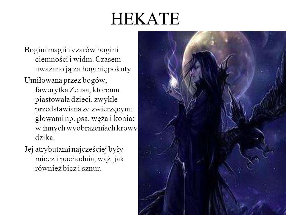 HEKATE Bogini magii i czarów bogini ciemności i widm. Czasem uważano ją za boginię pokuty Umiłowana przez bogów, faworytka Zeusa, któremu piastowała d