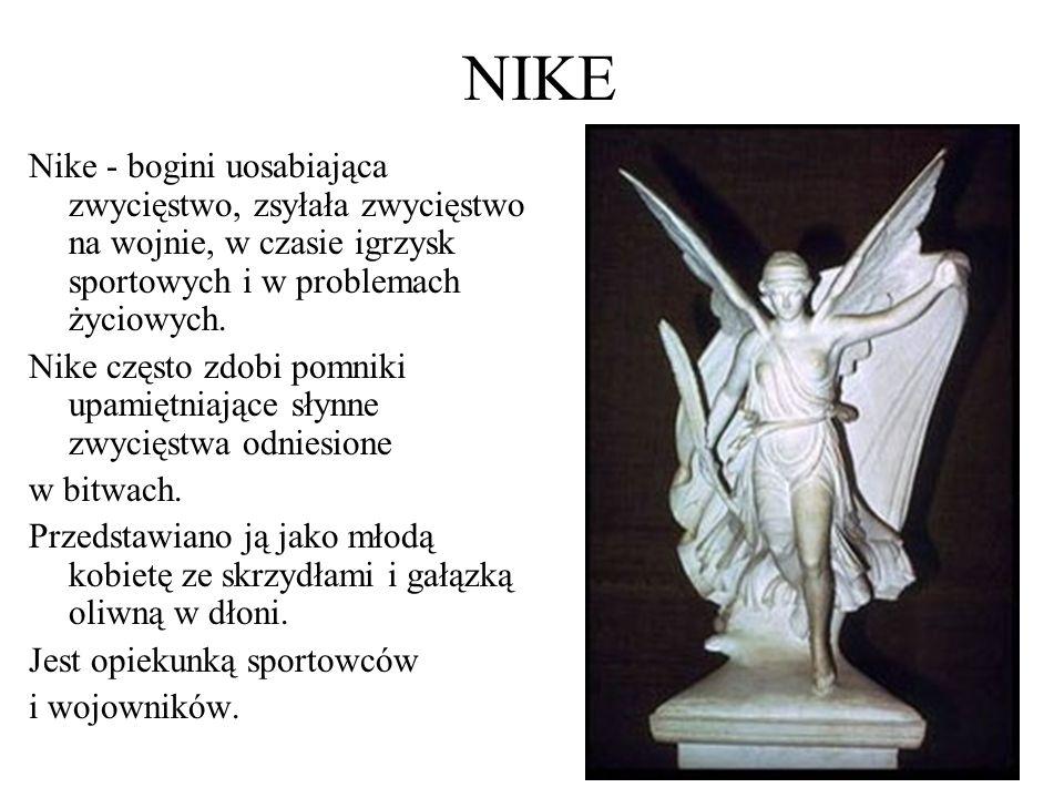 NIKE Nike - bogini uosabiająca zwycięstwo, zsyłała zwycięstwo na wojnie, w czasie igrzysk sportowych i w problemach życiowych. Nike często zdobi pomni