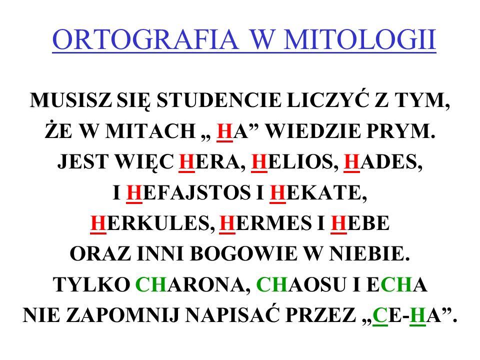 """ORTOGRAFIA W MITOLOGII M MUSISZ SIĘ STUDENCIE LICZYĆ Z TYM, ŻE W MITACH """" HA WIEDZIE PRYM."""