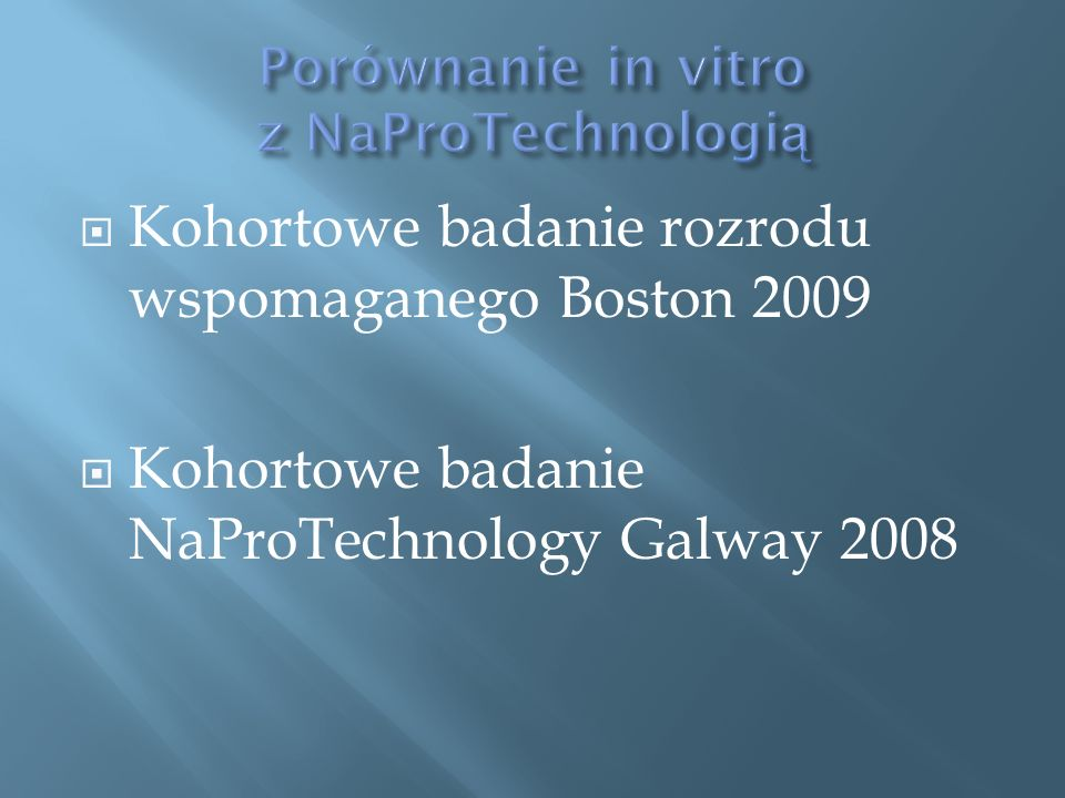  Kohortowe badanie rozrodu wspomaganego Boston 2009  Kohortowe badanie NaProTechnology Galway 2008