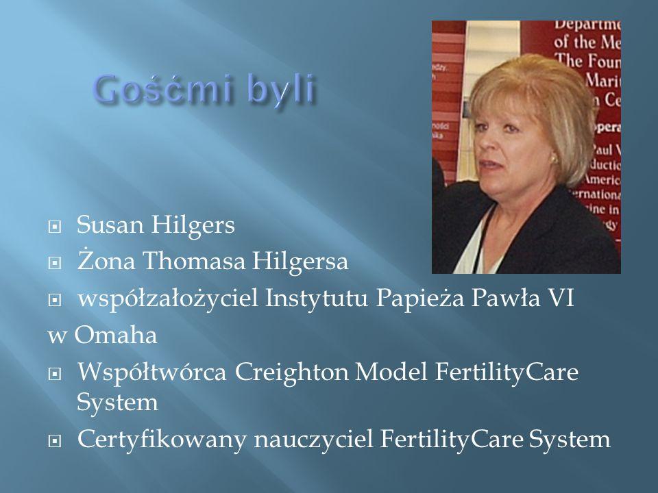  Susan Hilgers  Żona Thomasa Hilgersa  współzałożyciel Instytutu Papieża Pawła VI w Omaha  Współtwórca Creighton Model FertilityCare System  Certyfikowany nauczyciel FertilityCare System