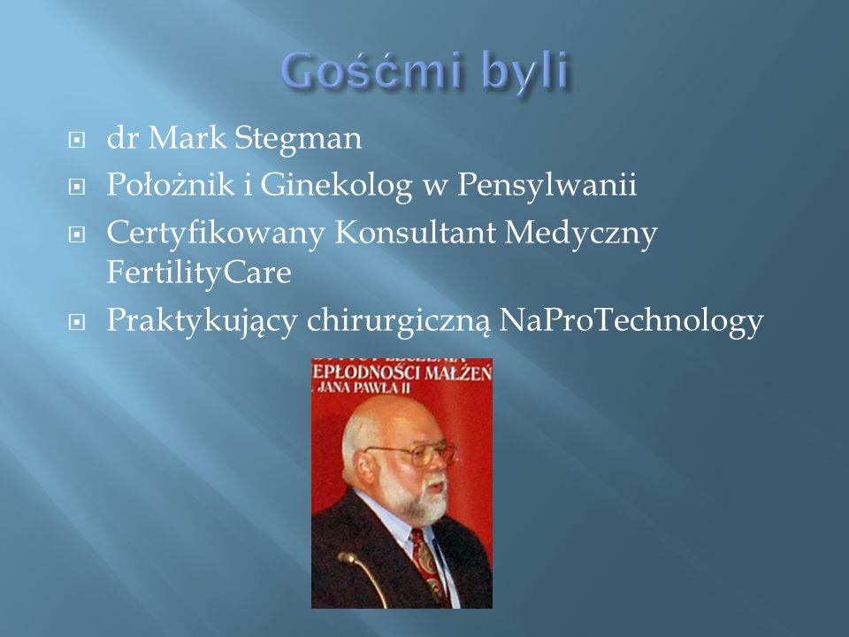  dr Mark Stegman  Położnik i Ginekolog w Pensylwanii  Certyfikowany Konsultant Medyczny FertilityCare  Praktykujący chirurgiczną NaProTechnology