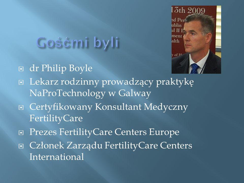  dr Philip Boyle  Lekarz rodzinny prowadzący praktykę NaProTechnology w Galway  Certyfikowany Konsultant Medyczny FertilityCare  Prezes FertilityCare Centers Europe  Członek Zarządu FertilityCare Centers International