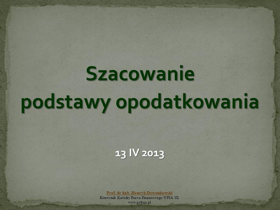 Szacowanie podstawy opodatkowania 13 IV 2013 Prof.