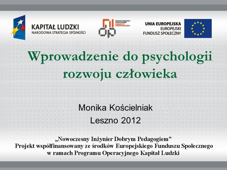 Wprowadzenie do psychologii rozwoju człowieka Monika Kościelniak Leszno 2012