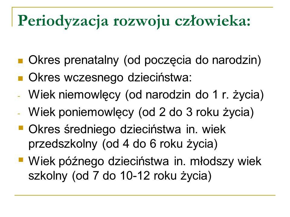 Periodyzacja rozwoju człowieka: Okres prenatalny (od poczęcia do narodzin) Okres wczesnego dzieciństwa: - Wiek niemowlęcy (od narodzin do 1 r. życia)
