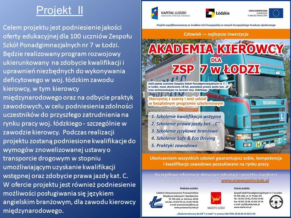 Projekt II Celem projektu jest podniesienie jakości oferty edukacyjnej dla 100 uczniów Zespołu Szkół Ponadgimnazjalnych nr 7 w Łodzi.