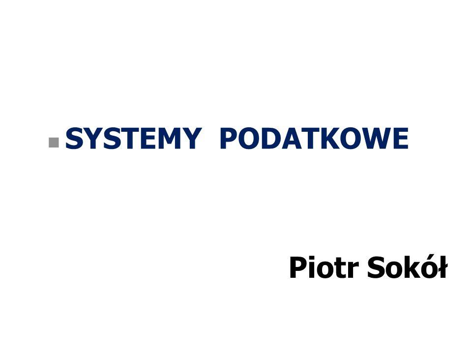 SYSTEMY PODATKOWE Piotr Sokół