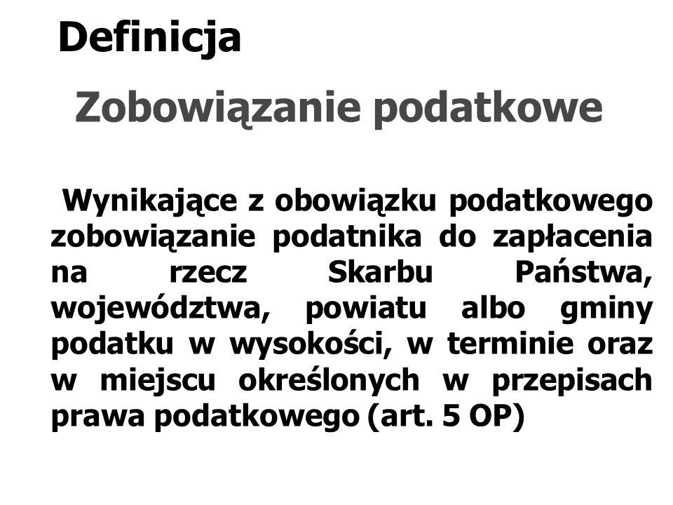 Definicja Zobowiązanie podatkowe Wynikające z obowiązku podatkowego zobowiązanie podatnika do zapłacenia na rzecz Skarbu Państwa, województwa, powiatu