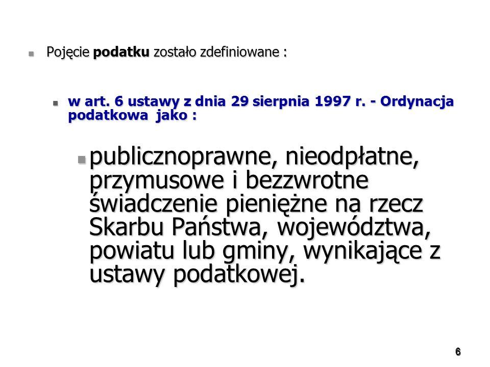 6 Pojęcie podatku zostało zdefiniowane : Pojęcie podatku zostało zdefiniowane : w art. 6 ustawy z dnia 29 sierpnia 1997 r. - Ordynacja podatkowa jako