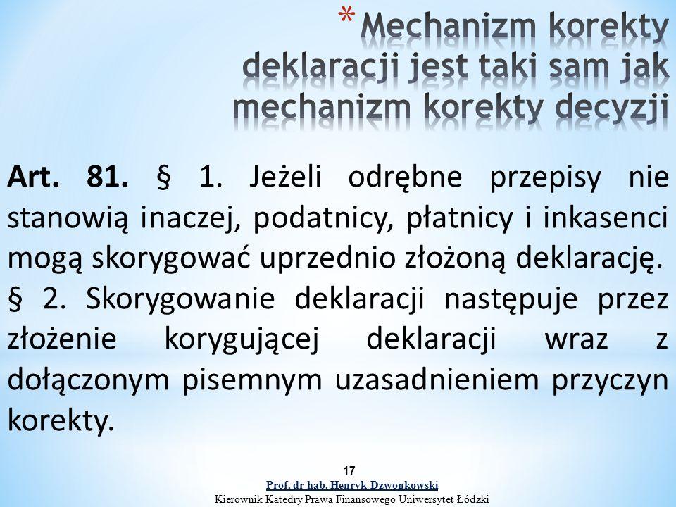 Art. 81. § 1. Jeżeli odrębne przepisy nie stanowią inaczej, podatnicy, płatnicy i inkasenci mogą skorygować uprzednio złożoną deklarację. § 2. Skorygo