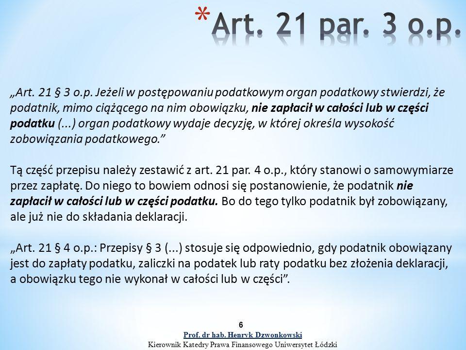 """6 """"Art. 21 § 3 o.p. Jeżeli w postępowaniu podatkowym organ podatkowy stwierdzi, że podatnik, mimo ciążącego na nim obowiązku, nie zapłacił w całości l"""