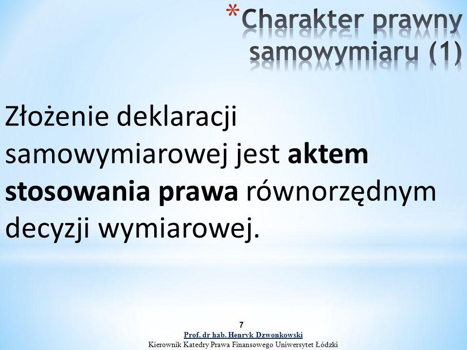 7 Złożenie deklaracji samowymiarowej jest aktem stosowania prawa równorzędnym decyzji wymiarowej. Prof. dr hab. Henryk Dzwonkowski Kierownik Katedry P