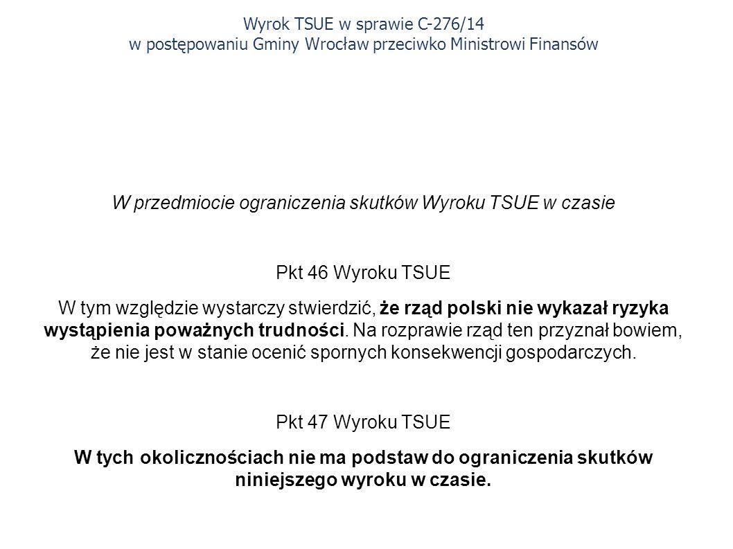 W przedmiocie ograniczenia skutków Wyroku TSUE w czasie Pkt 46 Wyroku TSUE W tym względzie wystarczy stwierdzić, że rząd polski nie wykazał ryzyka wystąpienia poważnych trudności.