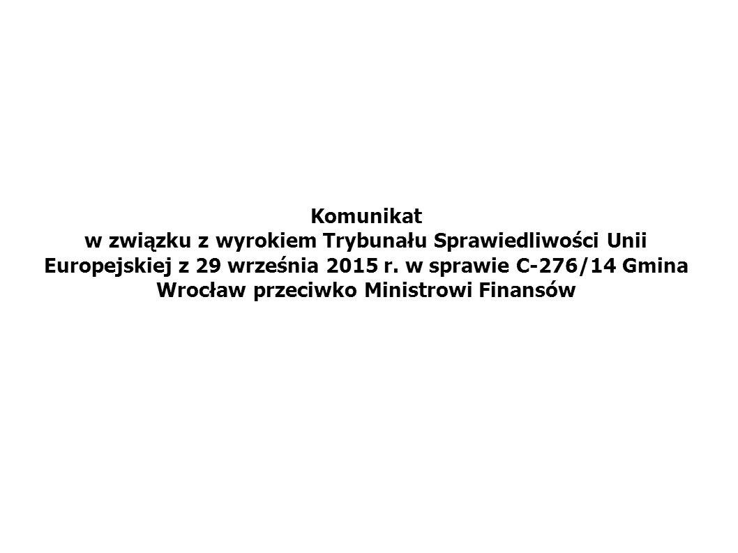 Komunikat w związku z wyrokiem Trybunału Sprawiedliwości Unii Europejskiej z 29 września 2015 r. w sprawie C-276/14 Gmina Wrocław przeciwko Ministrowi