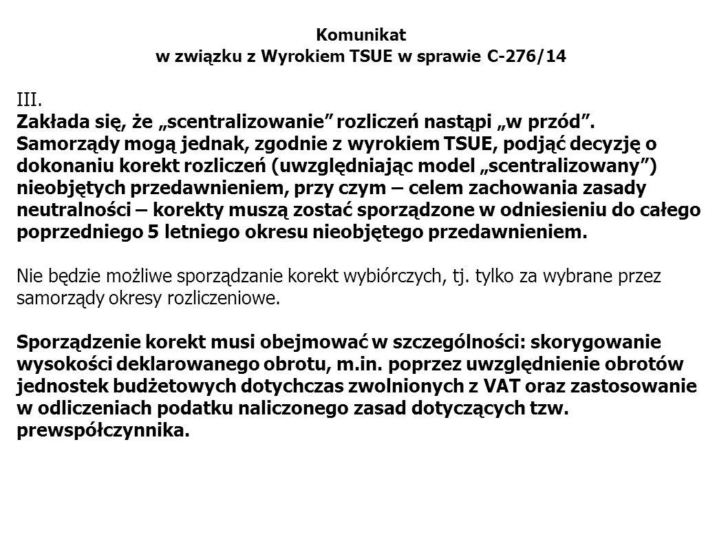 """Komunikat w związku z Wyrokiem TSUE w sprawie C-276/14 III. Zakłada się, że """"scentralizowanie"""" rozliczeń nastąpi """"w przód"""". Samorządy mogą jednak, zgo"""