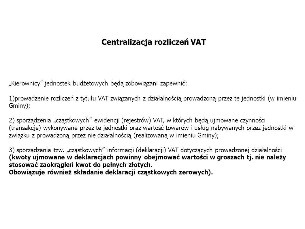"""Centralizacja rozliczeń VAT """"Kierownicy jednostek budżetowych będą zobowiązani zapewnić: 1)prowadzenie rozliczeń z tytułu VAT związanych z działalnością prowadzoną przez te jednostki (w imieniu Gminy); 2) sporządzenia """"cząstkowych ewidencji (rejestrów) VAT, w których będą ujmowane czynności (transakcje) wykonywane przez te jednostki oraz wartość towarów i usług nabywanych przez jednostki w związku z prowadzoną przez nie działalnością (realizowaną w imieniu Gminy); 3) sporządzania tzw."""